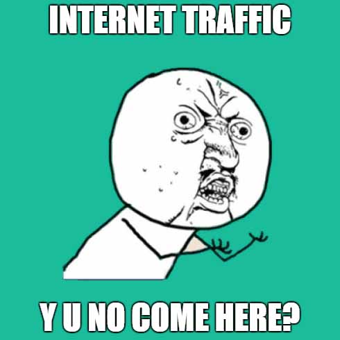 internet traffic y u no come here?